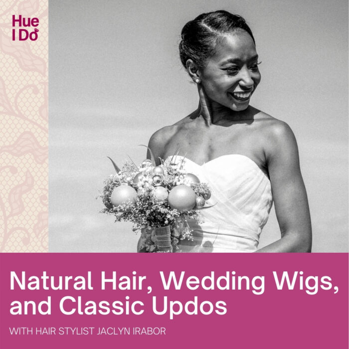 Natural Hair, Wedding Wigs, and Classic Updos with Jaclyn Irabor