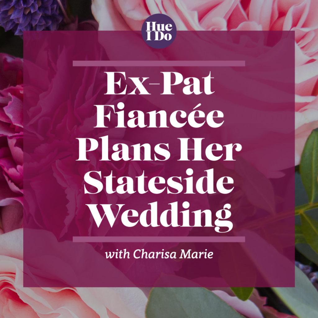 Ex-Pat Fiancée Plans Her Stateside Wedding