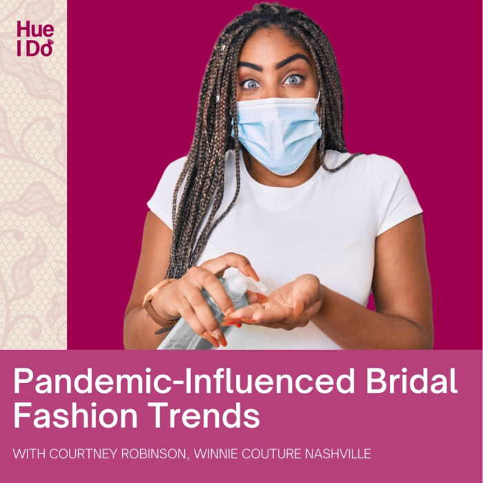 Pandemic-Influenced Bridal Fashion Trends with Courtney Robinson